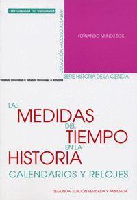 LAS MEDIDAS DEL TIEMPO EN LA HISTORIA. CALENDARIOS Y RELOJES (SEGUNDA EDICIÓN REVISADA Y AMPLIADA)