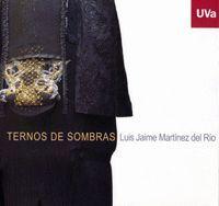 TERNOS DE SOMBRAS. LUIS JAIME MARTÍNEZ DEL RÍO - CATÁLOGO DE EXPOSICIÓN