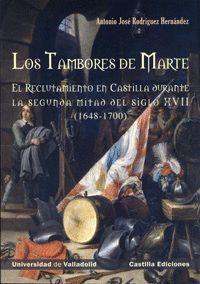 LOS TAMBORES DE MARTE. EL RECLUTAMIENTO EN CASTILLA DURANTE LA SEGUNDA MITAD DEL SIGLO XVII (1648-1