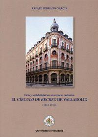 EL CÍRCULO DE RECREO DE VALLADOLID. OCIO Y SOCIABILIDAD EN UN ESPACIO EXCLUSIVO (1844-2010)