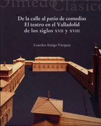DE LA CALLE AL PATIO DE COMEDIAS. EL TEATRO EN EL VALLADOLID DE LOS SIGLOS XVII Y XVIII