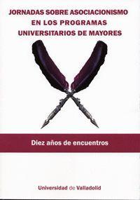 JORNADAS SOBRE ASOCIACIONISMO EN LOS PROGRAMAS UNIVERSITARIOS DE MAYORES. DIEZ AÑOS DE ENCUENTROS