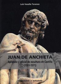 JUAN DE ANCHIETA. APRENDIZ Y OFICIAL DE ESCULTURA EN CASTILLA (1551-1571)