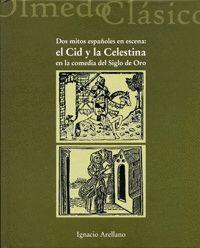 DOS MITOS ESPAÑOLES EN ESCENA: EL CID Y LA CELESTINA EN LA COMEDIA DEL SIGLO DE ORO.