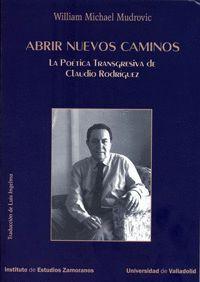 ABRIR NUEVOS CAMINOS. LA POÉTICA TRANSGRESIVA DE CLAUDIO RODRÍGUEZ