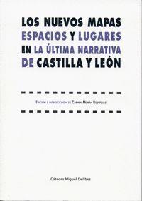 LOS NUEVOS MAPAS. ESPACIOS Y LUGARES EN LA ÚLTIMA NARRATIVA DE CASTILLA Y LEÓN