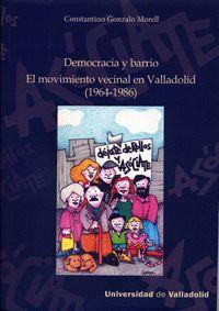 DEMOCRACIA Y BARRIO. EL MOVIMIENTO VECINAL EN VALLADOLID (1964-1986)