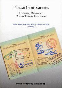PENSAR IBEROAMÉRICA. HISTORIA, MEMORIA Y NUEVAS TRAMAS REGIONALES.