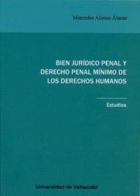 BIEN JURÍDICO PENAL Y DERECHO PENAL MÍNIMO DE LOS DERECHOS HUMANOS. ESTUDIOS.