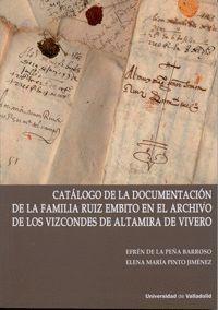 CATÁLOGO DE LA DOCUMENTACIÓN DE LA FAMILIA RUIZ EMBITO EN EL ARCHIVO DE LOS VIZCONDES DE ALTAMIRA DE VIVERO (CONTIENE CD)