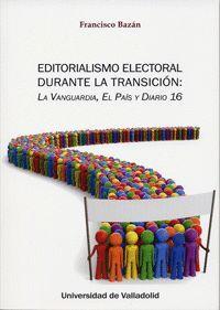 EDITORIALISMO ELECTORAL DURANTE LA TRANSICIÓN: LA VANGUARDIA, EL PAÍS Y DIARIO 16