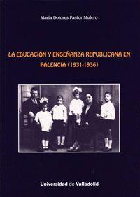 LA EDUCACIÓN Y ENSEÑANZA REPUBLICANA EN PALENCIA (1931-1936)