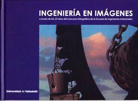 INGENIERÍA EN IMÁGENES A TRAVÉS DE LOS 25 AÑOS DEL CONCURSO FOTOGRÁFICO DE LA ESCUELA DE INGENIERÍAS INDUSTRIALES