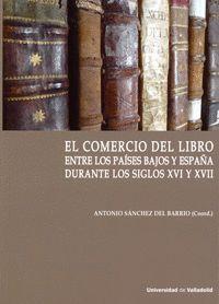 EL COMERCIO DEL LIBRO ENTRE LOS PAÍSES BAJOS Y ESPAÑA DURANTE LOS SIGLOS XVI Y XVII