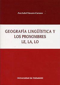 GEOGRAFÍA LINGÜÍSTICA Y LOS PRONOMBRES LE, LA, LO
