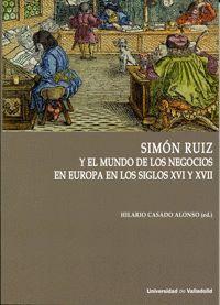 SIMÓN RUIZ Y EL MUNDO DE LOS NEGOCIOS EN EUROPA EN LOS SIGLOS XVI Y XVII