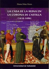 LA CASA DE LA REINA EN LA CORONA DE CASTILLA (1418-1496)