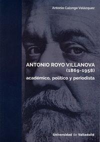 ANTONIO ROYO VILLANOVA (1869-1958). ACADÉMICO, POLÍTICO Y PERIODISTA