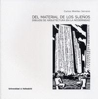 DEL MATERIAL DE LOS SUEÑOS. DIBUJOS DE ARQUITECTURA EN LA MODERNIDAD