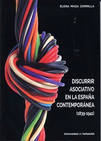 DISCURRIR ASOCIATIVO EN LA ESPAÑA CONTEMPORÁNEA (1839-1941)
