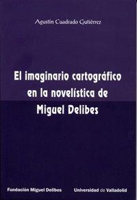 EL IMAGINARIO CARTOGRÁFICO EN LA NOVELÍSTICA DE MIGUEL DELIBES