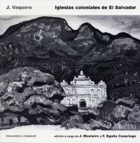 IGLESIAS COLONIALES DE EL SALVADOR. J. VAQUERO