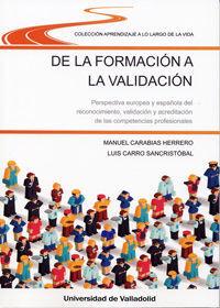 DE LA FORMACIÓN A LA VALIDACIÓN. PERSPECTIVA EUROPEA Y ESPAÑOLA DEL RECONOCIMIENTO, VALIDACIÓN Y ACREDITACIÓN DE COMPETENCIAS PROFESIONALES