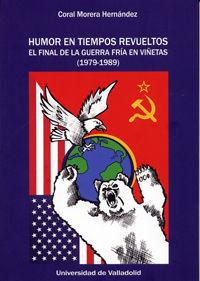 HUMOR EN TIEMPOS REVUELTOS. EL FINAL DE LA GUERRA FRÍA EN VIÑETAS (1979-1989)