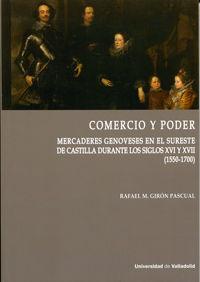 COMERCIO Y PODER. MERCADERES GENOVESES EN EL SURESTE DE CASTILLA DURANTE LOS SIGLOS XVI Y XVII (1550-1700)
