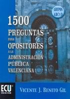 1500 PREGUNTAS PARA OPOSITORES A LA ADMINISTRACIÓN PÚBLICA VALENCIANA, GRUPOS A-B-C Y D