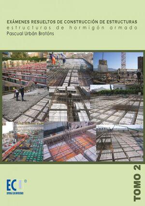 EXÁMENES RESUELTOS DE CONSTRUCCIÓN DE ESTRUCTURAS. ESTRUCTURAS DE HORMIGÓN ARMADO. TOMO II