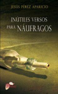 INÚTILES VERSOS PARA NÁUFRAGOS