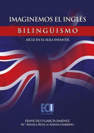 IMAGINEMOS EL INGLÉS. BILINGUÏSMO - AICLE EN EL AULA INFANTIL
