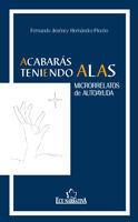 ACABARÁS TENIENDO ALAS. MICRORRELATOS DE AUTOAYUDA