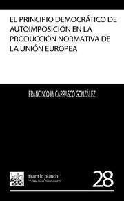 EL PRINCIPIO DEMOCRÁTICO DE AUTOIMPOSICIÓN EN LA PRODUCCIÓN NORMATIVA DE LA UNIÓN EUROPEA