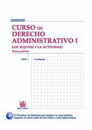 CURSO DE DERECHO ADMINISTRATIVO I LOS SUJETOS Y LA ACTIVIDAD, TEORIA Y PRACTICA
