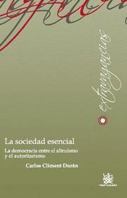 LA SOCIEDAD ESENCIAL . LA DEMOCRACIA ENTRE EL ALTRUISMO Y EL AUTORITARISMO