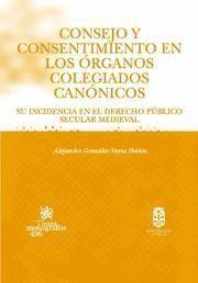 CONSEJO Y CONSENTIMIENTO EN LOS ORGANOS COLEGIADOS CANONICOS SU INCIDENCIA EN EL DERECHO PUBLICO SEC