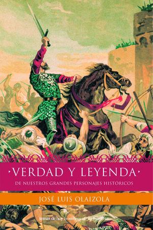 VERDAD Y LEYENDA DE NUESTROS PERSONAJES HISTÓRICOS