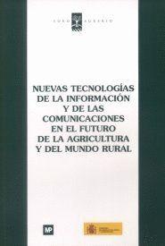 NUEVAS TECNOLOGÍAS DE LA INFORMACIÓN Y DE LAS COMUNICACIONES EN EL FUTURO DE LA AGRICULTURA Y EL MUNDO RURAL