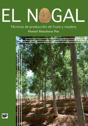 EL NOGAL. TÉCNICAS DE PRODUCCIÓN DE FRUTO Y MADERA