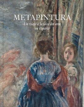 METAPINTURA. UN VIAJE A LA IDEA DEL ARTE EN ESPAÑA