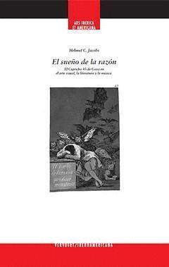 SUEÑO DE LA RAZON, EL EL CAPRICHO 43 DE GOYA EN EL ARTE VISUAL, LA LITERATURA Y LA MUSICA