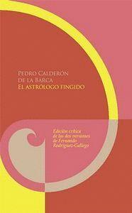 EL ASTRÓLOGO FINGIDO. EDICIÓN CRTICA DE LAS DOS VERSIONES POR FERNANDO RODRGUE