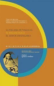 OBRAS COMPLETAS 2. PRIMERA PARTE DE COMEDIAS II. LA VILLANA DE VALLECAS ,  EL MELANCÓLICO , EL MAYOR