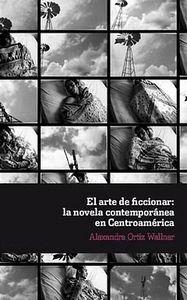 EL ARTE DE FICCIONAR LA NOVELA CONTEMPORÁNEA EN CENTROAMÉRICA