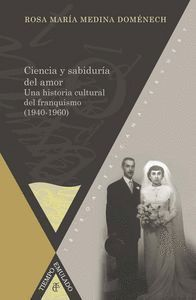 CIENCIA Y SABIDURA DEL AMOR UNA HISTORIA CULTURAL DEL FRANQUISMO (1940-1960)