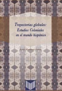 TRAYECTORIAS GLOBALES: ESTUDIOS COLONIALES EN EL MUNDO HISPÁNICO