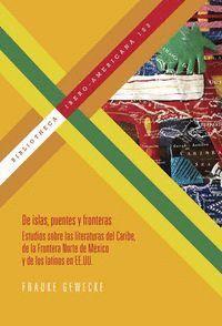 DE ISLAS, PUENTES Y FRONTERAS ESTUDIOS SOBRE LAS LITERATURAS DEL CARIBE, DE LA FRONTERA NORTE DE MÉX