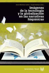 IMÁGENES DE LA TECNOLOGA Y LA GLOBALIZACIÓN EN LAS LITERATURAS HISPÁNICAS